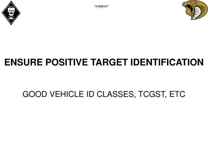 ENSURE POSITIVE TARGET IDENTIFICATION