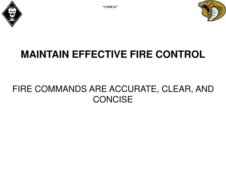 MAINTAIN EFFECTIVE FIRE CONTROL