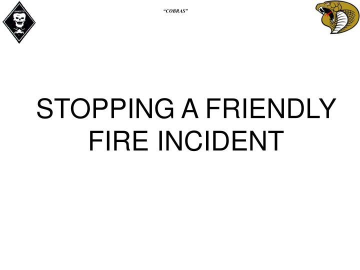 STOPPING A FRIENDLY FIRE INCIDENT