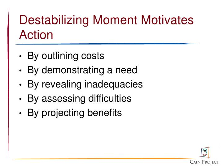 Destabilizing Moment Motivates Action