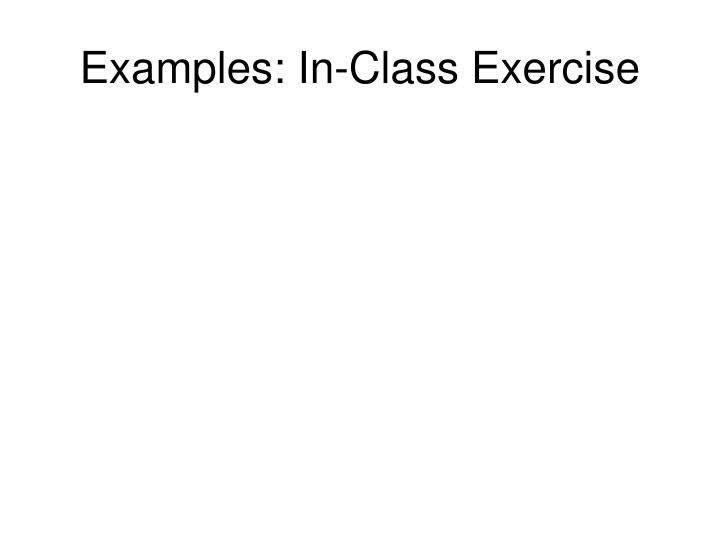 Examples: In-Class Exercise