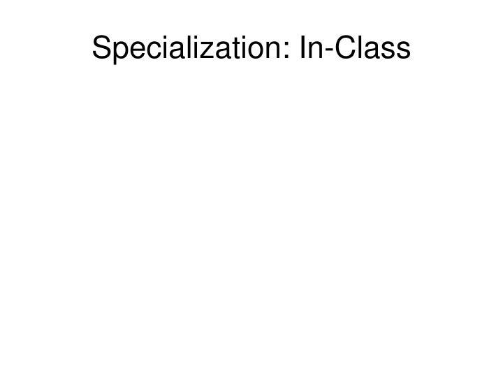 Specialization: In-Class