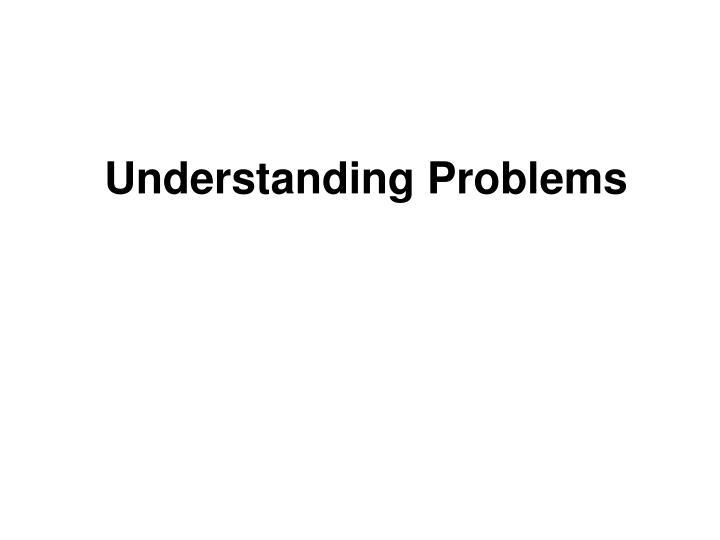 Understanding Problems