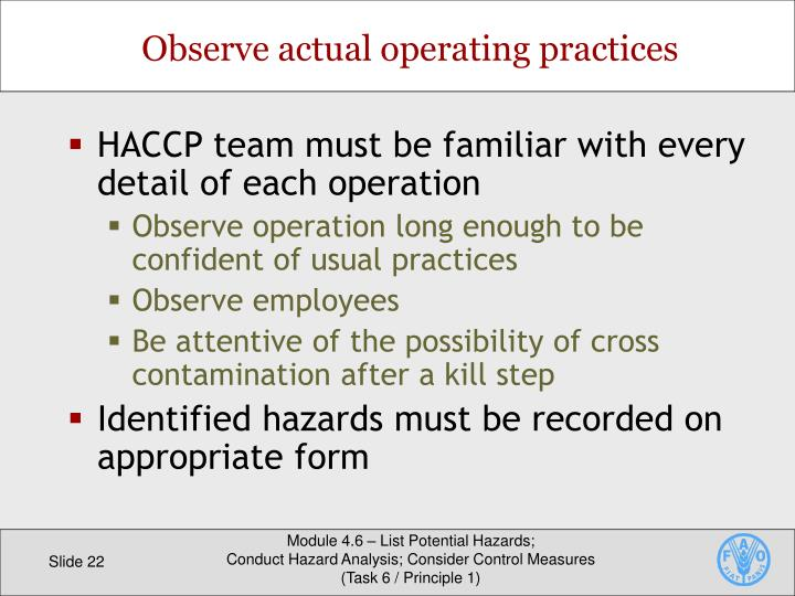 HACCP team must be familiar with every detail of each operation