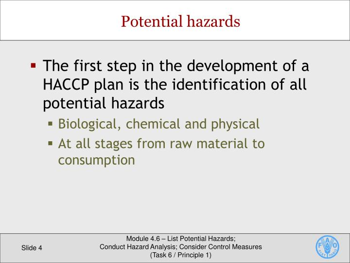 The first step in the development of a HACCP plan is the identification of all potential hazards