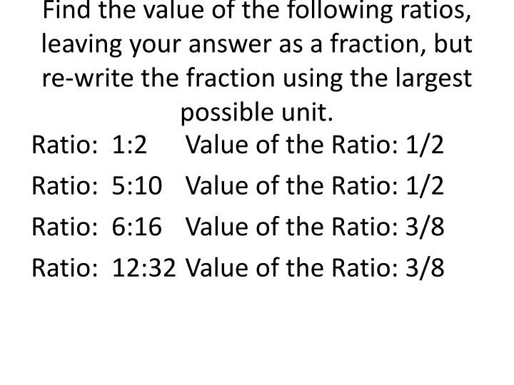 Find the value of the following ratios, leaving your answer as a fraction, but re-write the fraction using the largest possible unit.