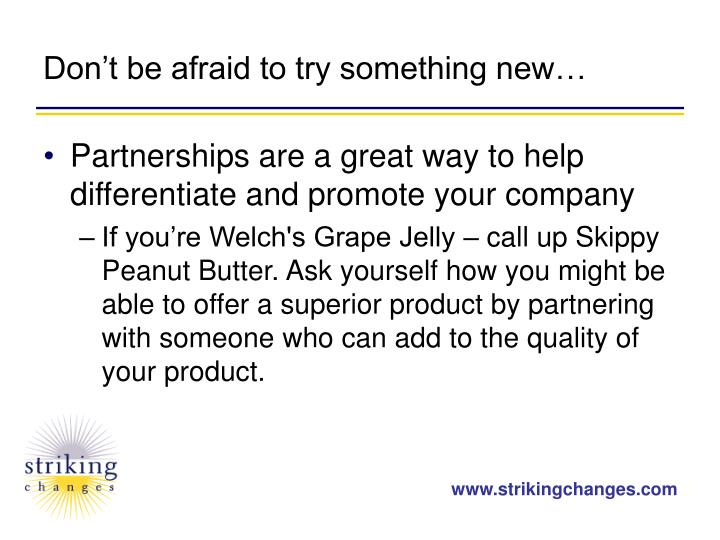Don't be afraid to try something new…