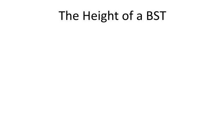 The height of a bst