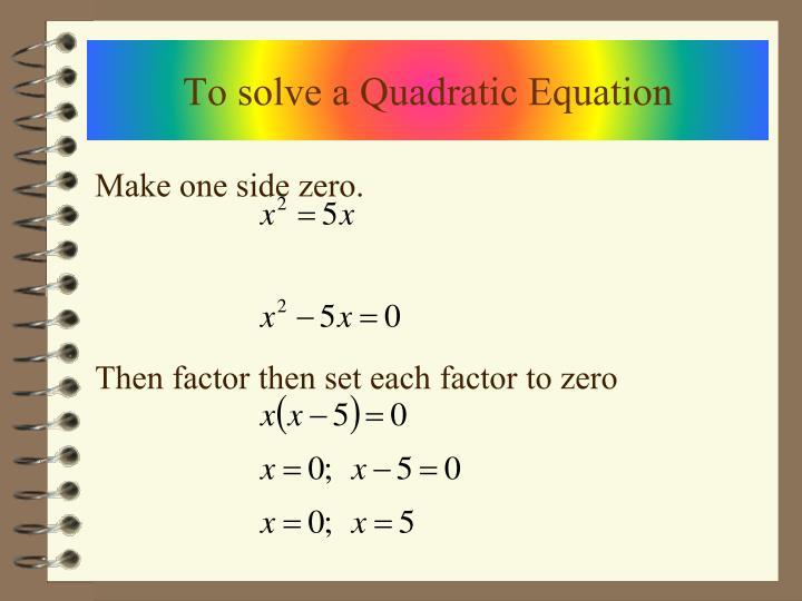 To solve a Quadratic Equation