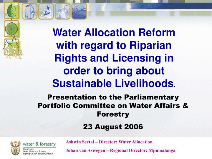 Water Allocation Reform with regard to Riparian Rights and Licensing in order to bring about Sustain...