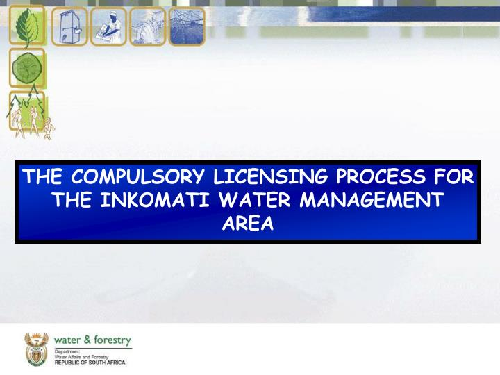 THE COMPULSORY LICENSING PROCESS FOR THE INKOMATI WATER MANAGEMENT AREA