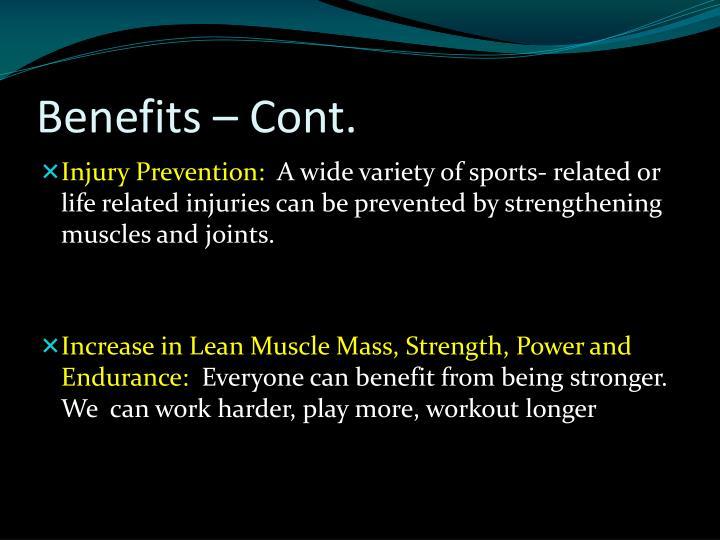 Benefits – Cont.