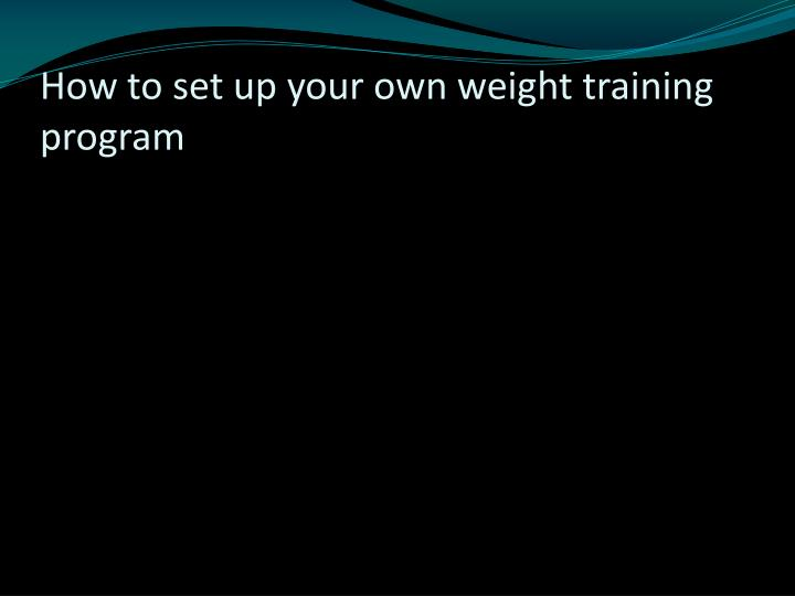 How to set up your own weight training program