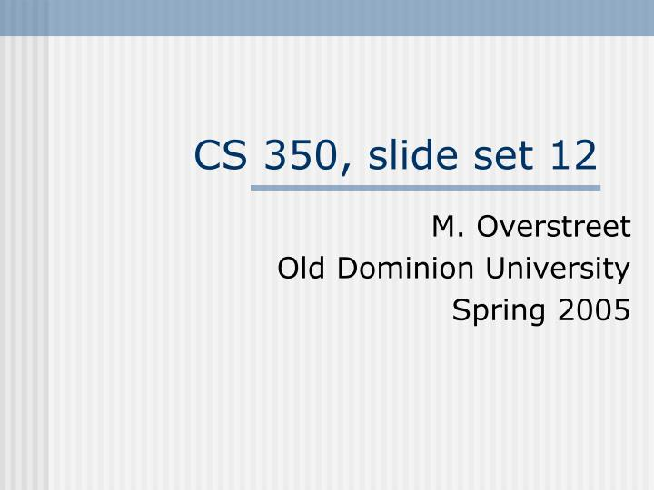 Cs 350 slide set 12