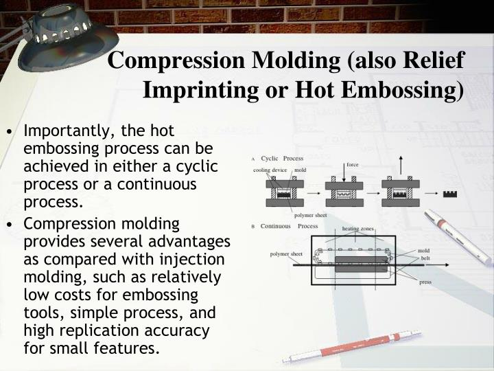 Compression Molding (also Relief Imprinting or Hot Embossing)