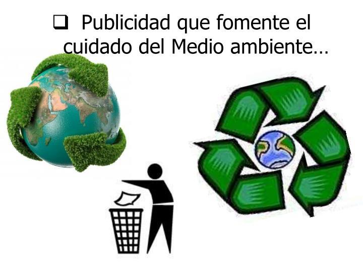 Publicidad que fomente el cuidado del Medio ambiente…
