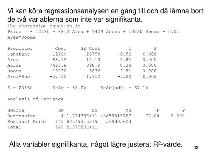 Vi kan köra regressionsanalysen en gång till och då lämna bort de två variablerna som inte var signifikanta.