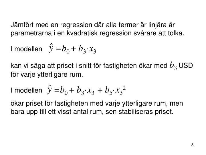 Jämfört med en regression där alla termer är linjära är parametrarna i en kvadratisk regression svårare att tolka.