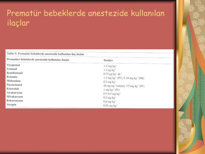 Prematür bebeklerde anestezide kullanılan ilaçlar