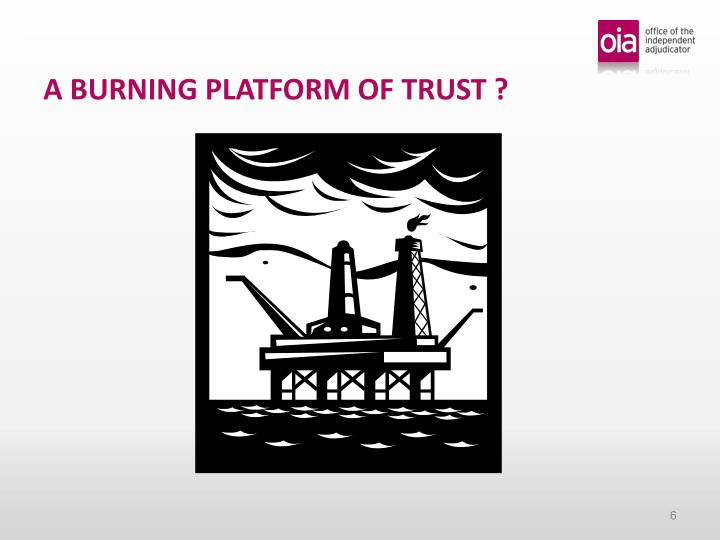 A BURNING PLATFORM OF TRUST ?