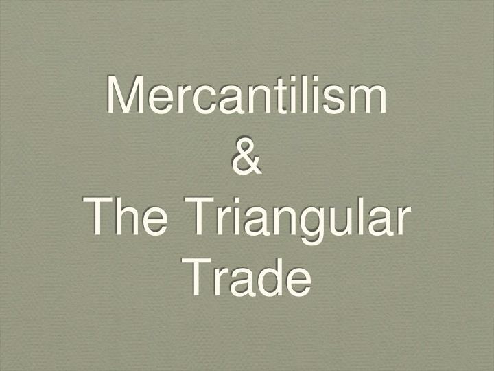Mercantilism the triangular trade