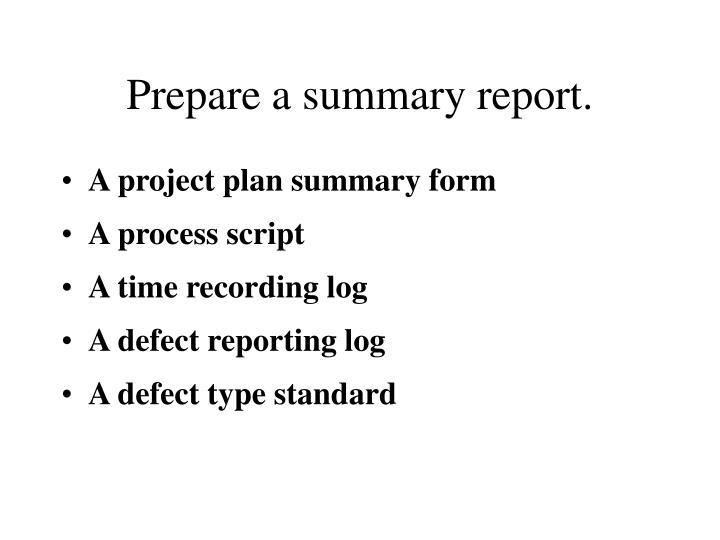 Prepare a summary report.