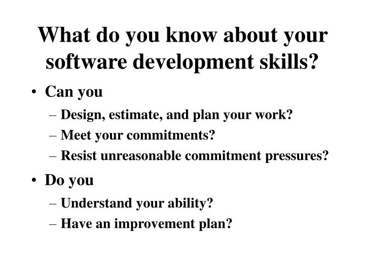 What do you know about your software development skills?