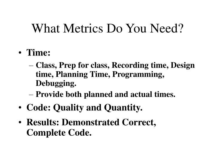 What Metrics Do You Need?