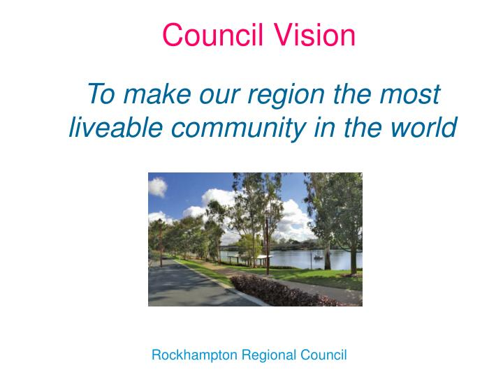 To make our region the most liveable community in the world