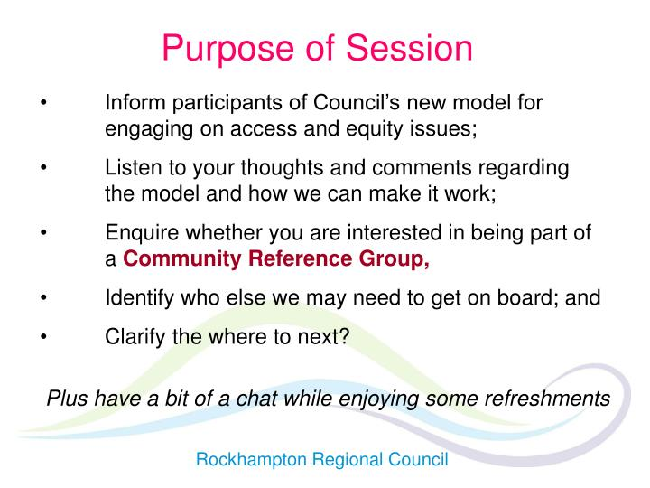 Inform participants of Council's new model for engaging on access and equity issues;