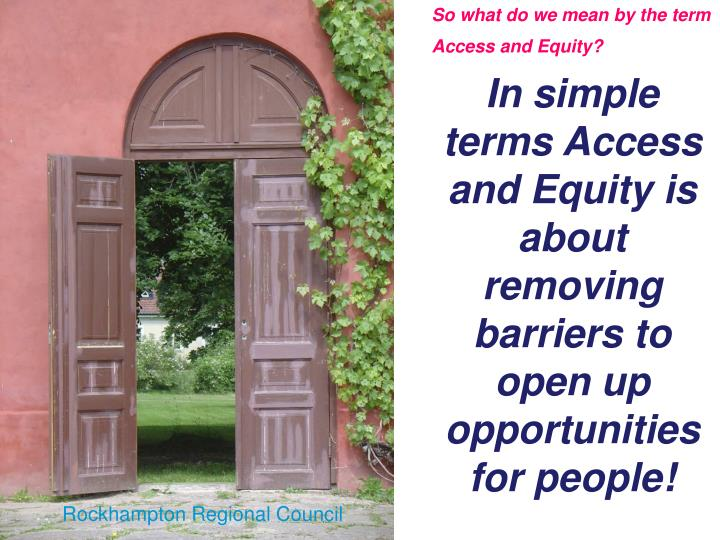 So what do we mean by the term Access and Equity?