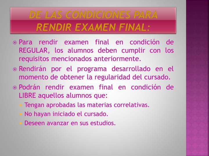 De las condiciones para rendir examen final: