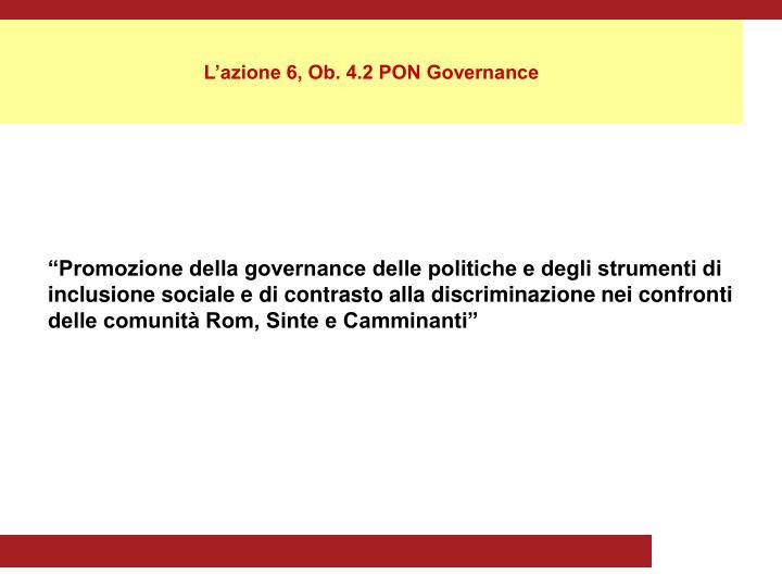 L'azione 6, Ob. 4.2 PON Governance
