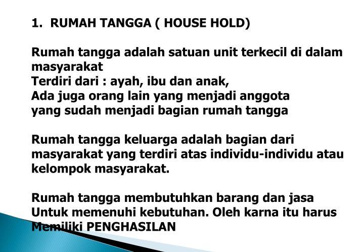 RUMAH TANGGA ( HOUSE HOLD)