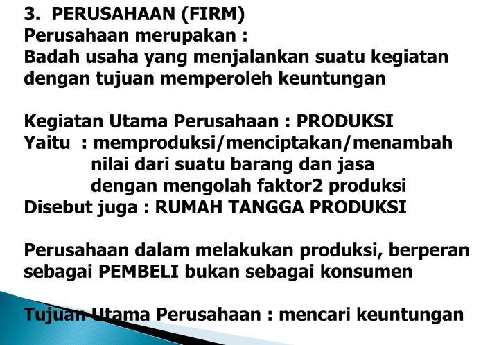 3.  PERUSAHAAN (FIRM)