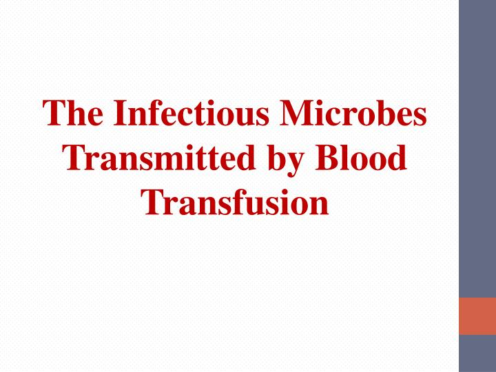 The Infectious Microbes Transmitted by Blood Transfusion