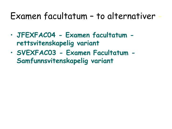 Examen facultatum – to alternativer