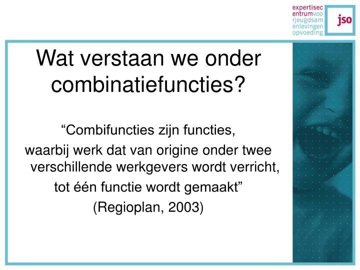 Wat verstaan we onder combinatiefuncties?