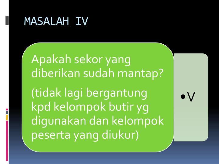 MASALAH IV