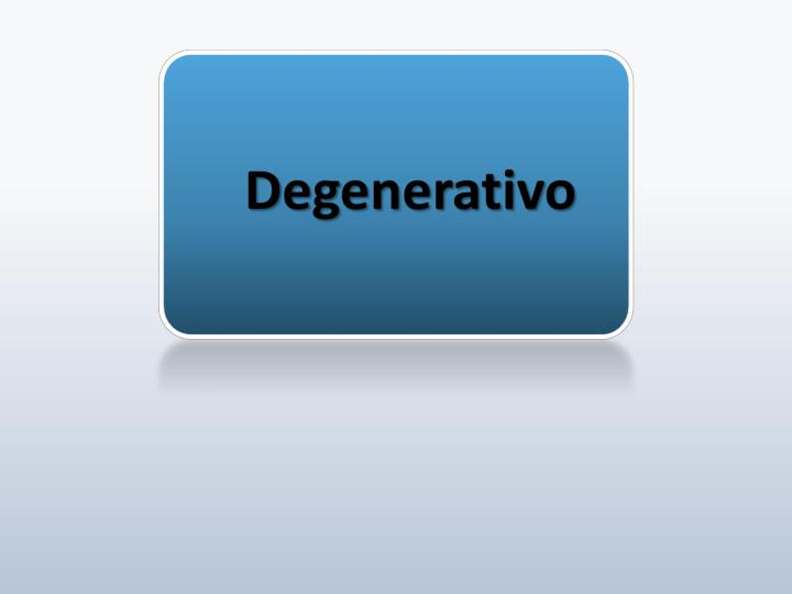 Degenerativo