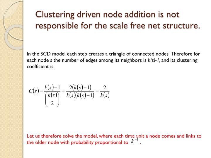 Clustering driven node addition is not responsible for the scale free net structure.