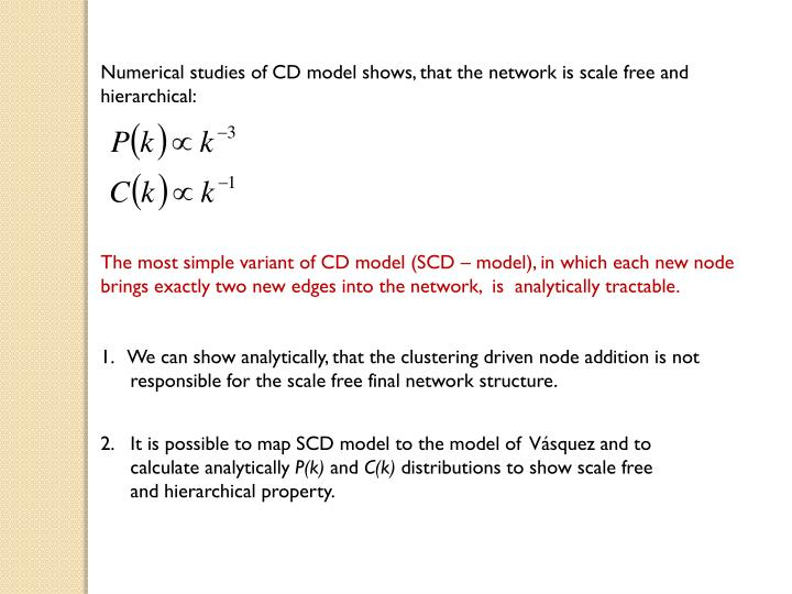 Numerical studies of CD model shows, that the network is scale free and hierarchical: