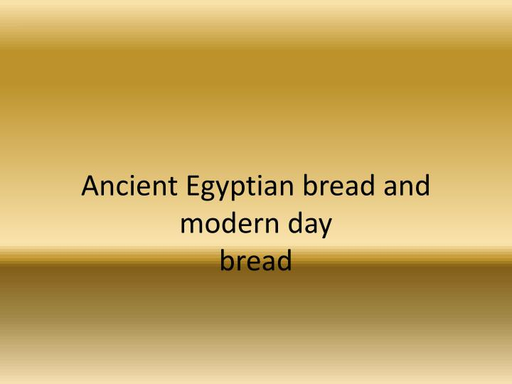 Ancient egyptian bread and modern day bread