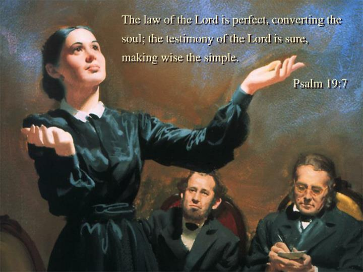 The law of the Lord is perfect, converting the soul; the testimony of the Lord is sure, making wise the simple.