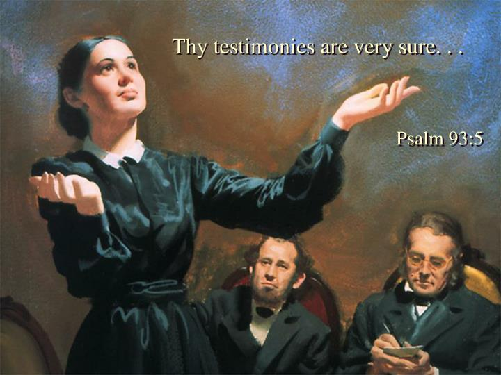 Thy testimonies are very sure. . .