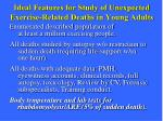 ideal features for study of unexpected exercise related deaths in young adults