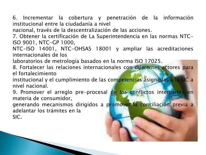 6. Incrementar la cobertura y penetración de la información institucional entre la ciudadanía a nivel