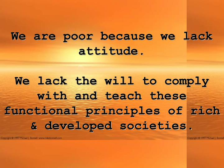 We are poor because we lack attitude.