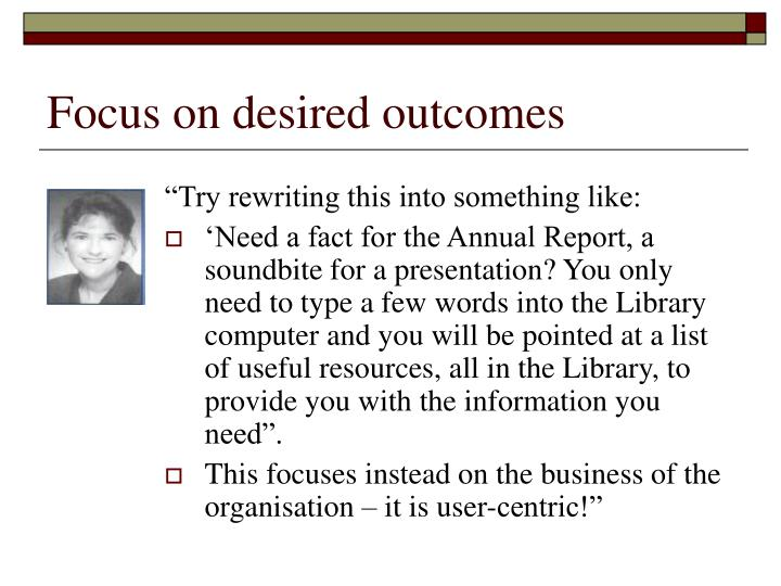 Focus on desired outcomes