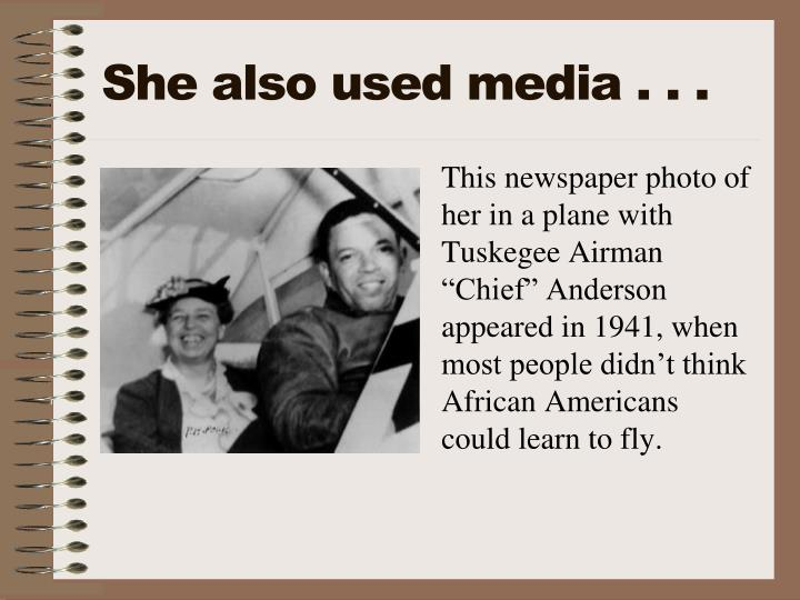She also used media . . .